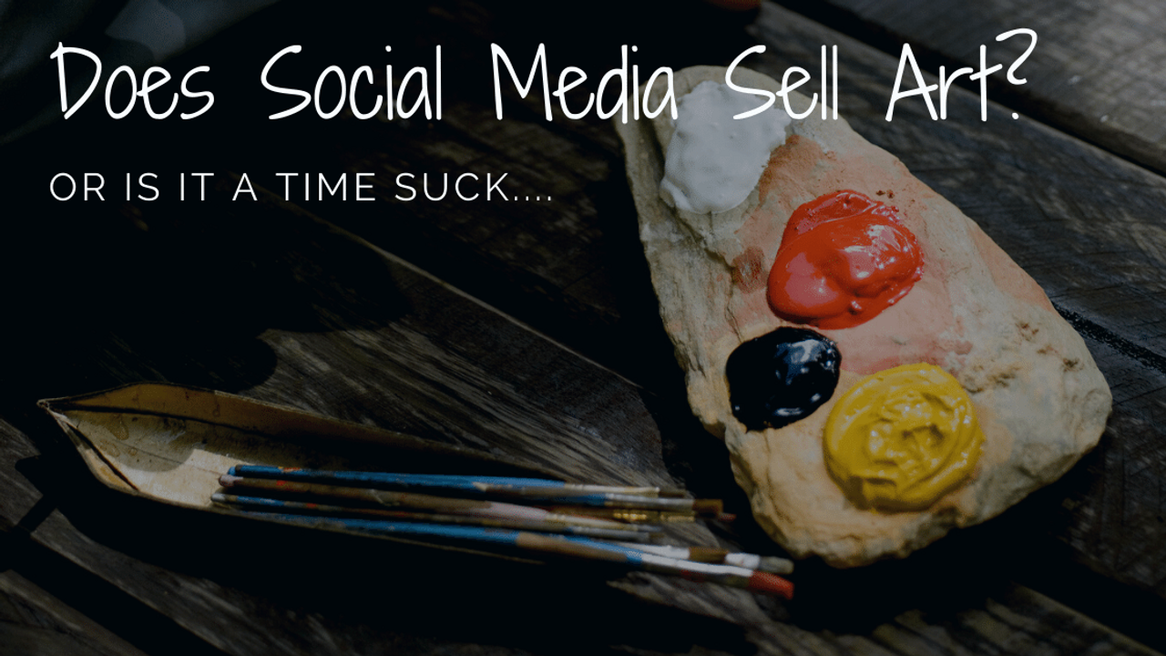 Does Social Media Sell Art or is it a time suck?