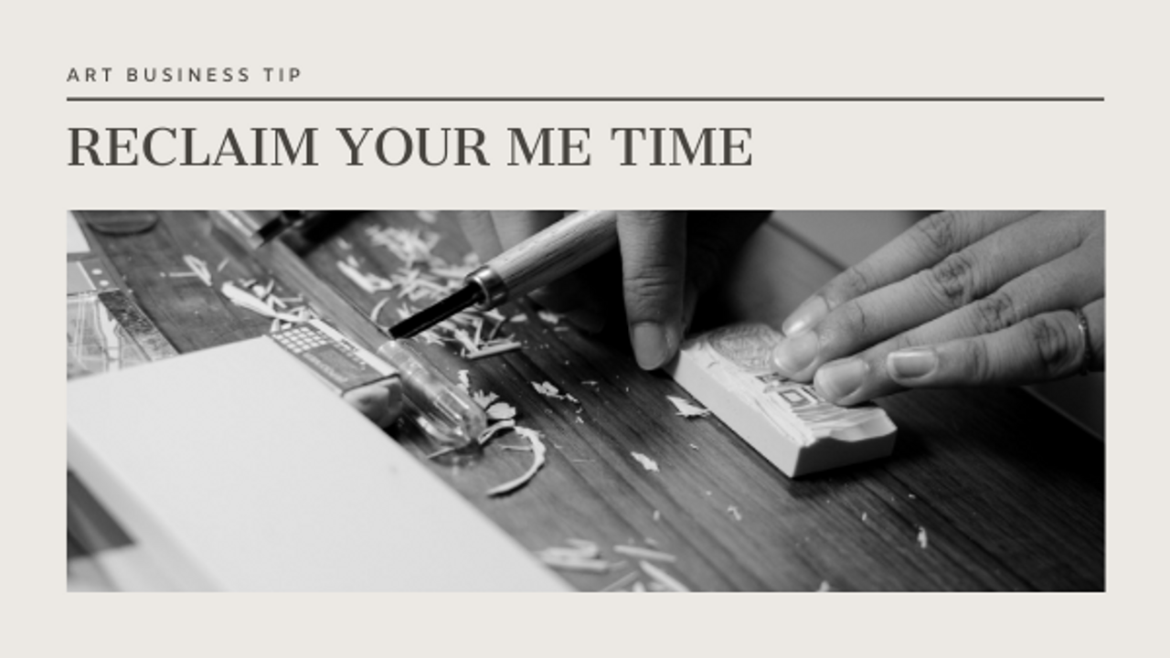 art business tip how to reclaim your me time