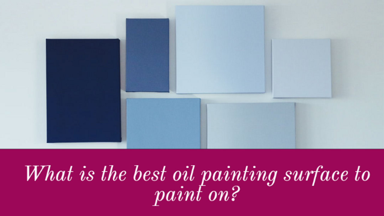 What is the Best Oil Painting Surface to Paint On?