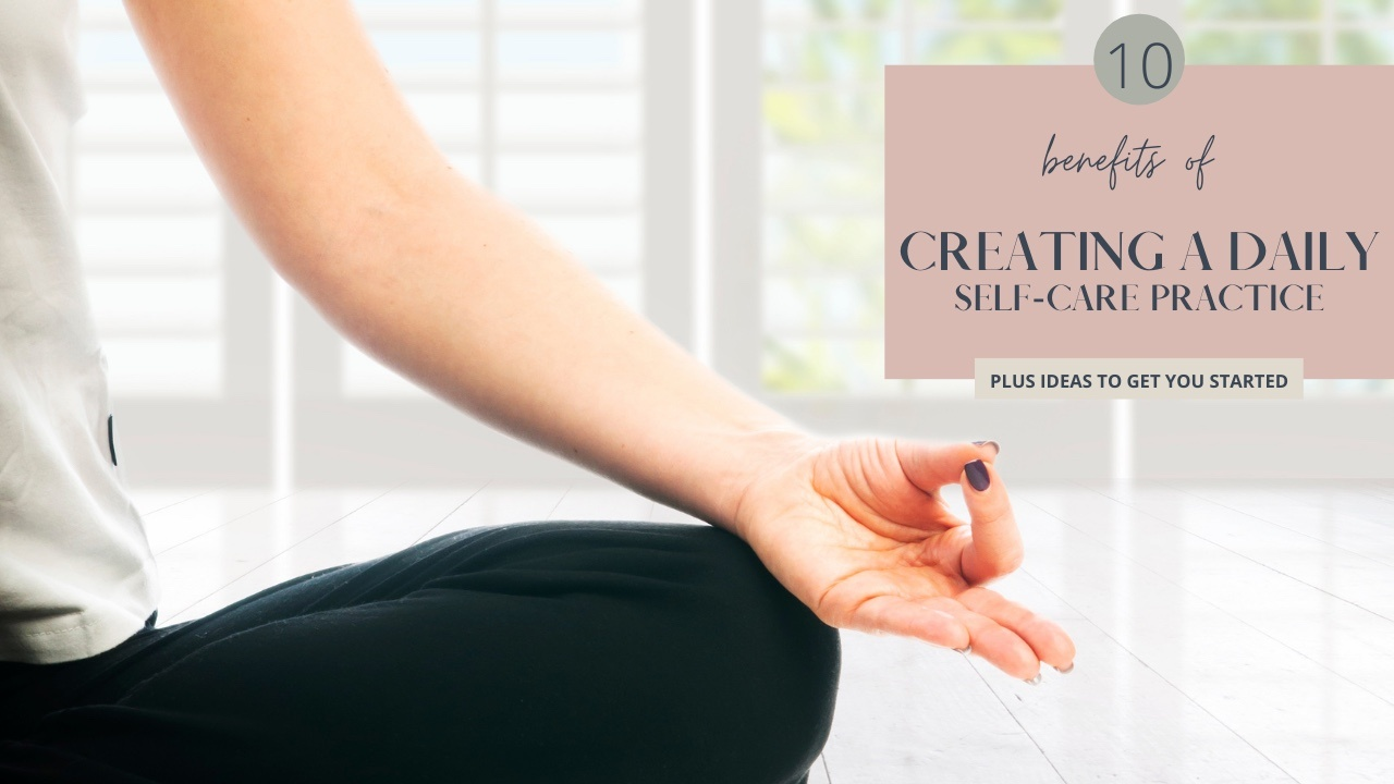 Benefits Of Creating A Daily Self Care Practice