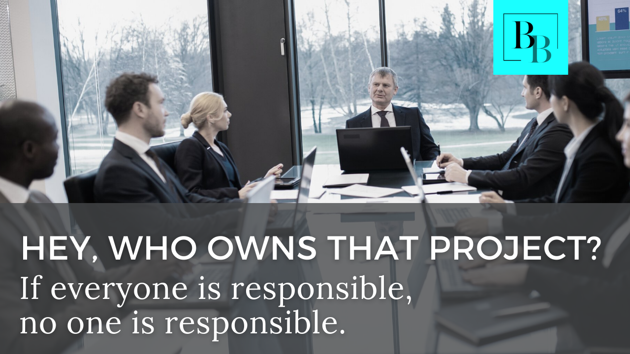 Hey, Who Owns That Project?  If everyone is responsible, no one is responsible.