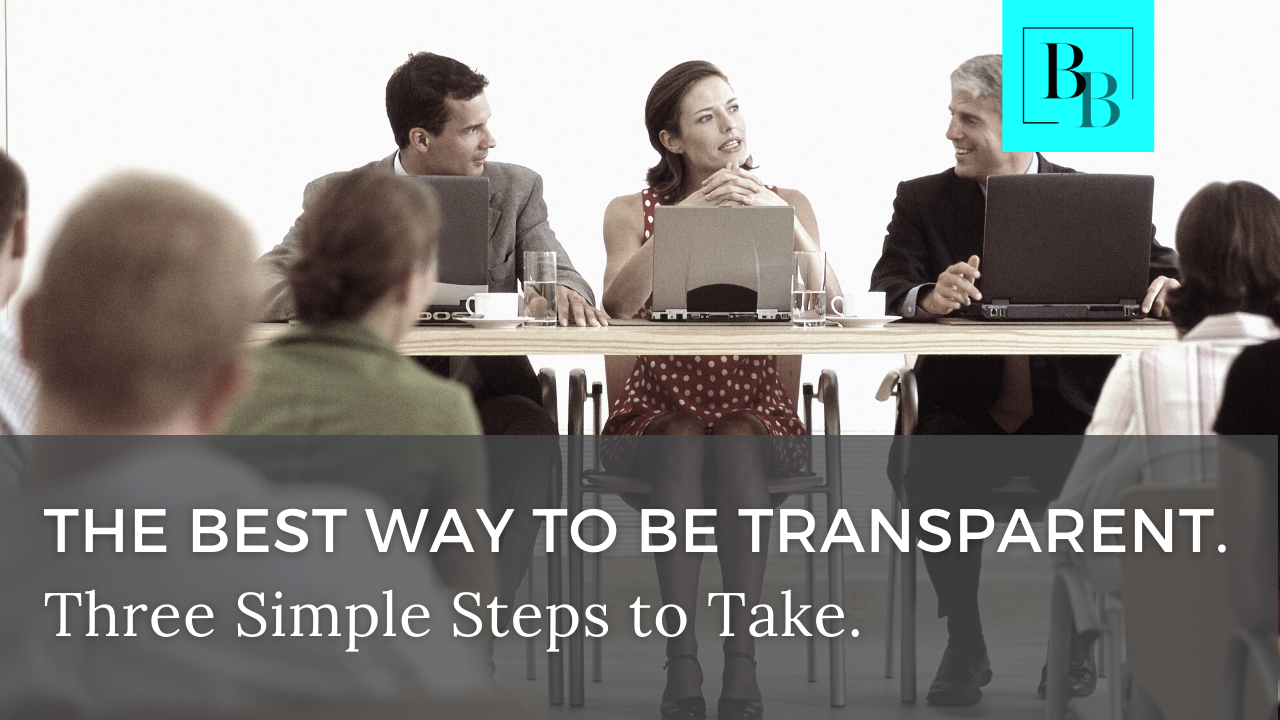 The Best Way to be Transparent. Three Simple Steps to Take.