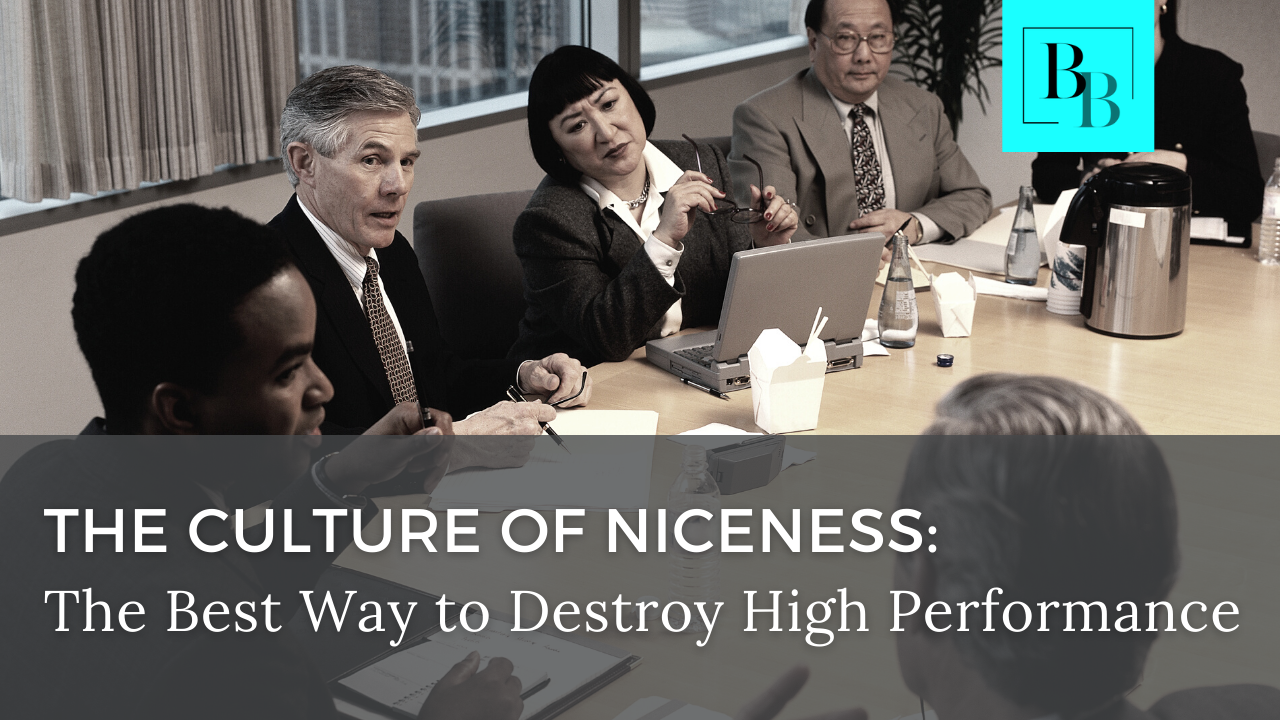 The Culture of Niceness: The Best Way to Destroy High Performance