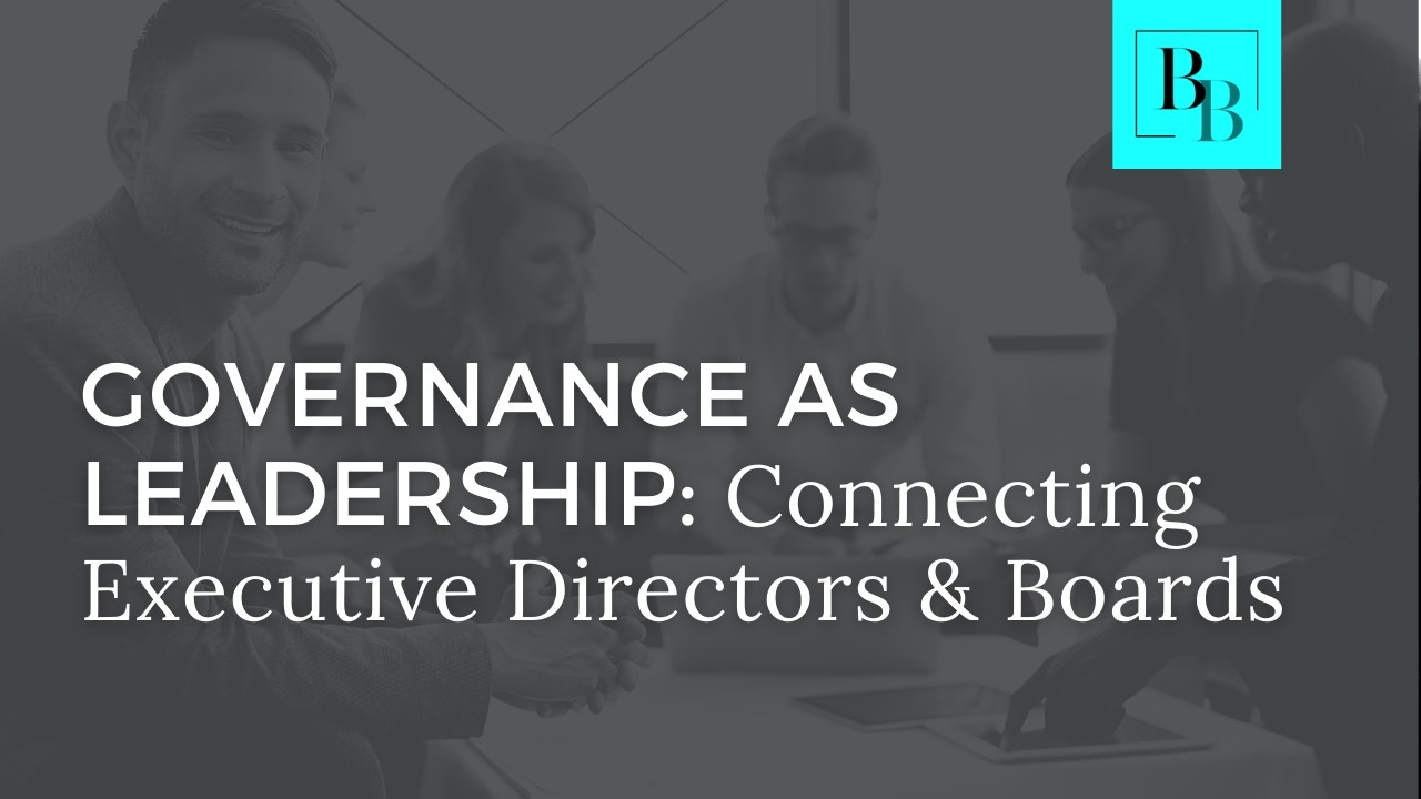 Governance as Leadership: Connecting Executive Directors and Boards.