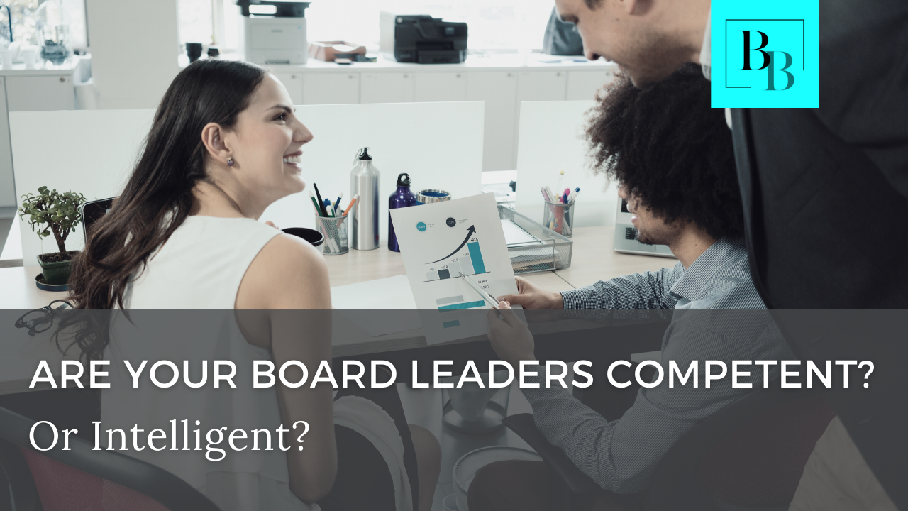 Are Your Board Leaders Competent? Or Intelligent?