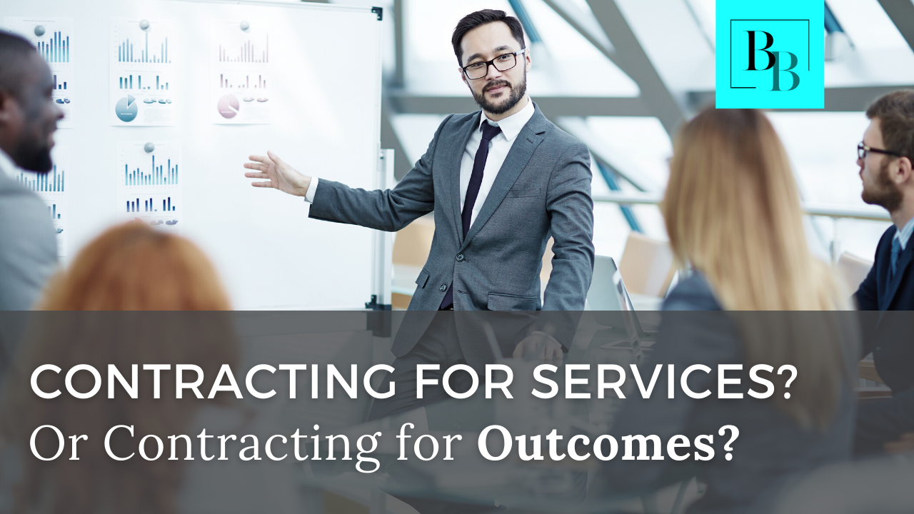 Contracting for Services? Or Contracting for Outcomes?