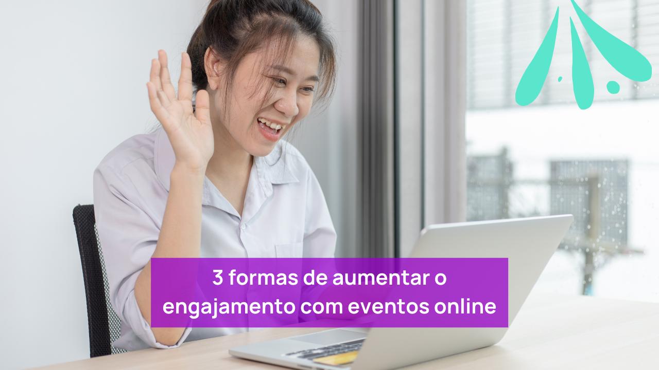 aumentar o engajamento com eventos online