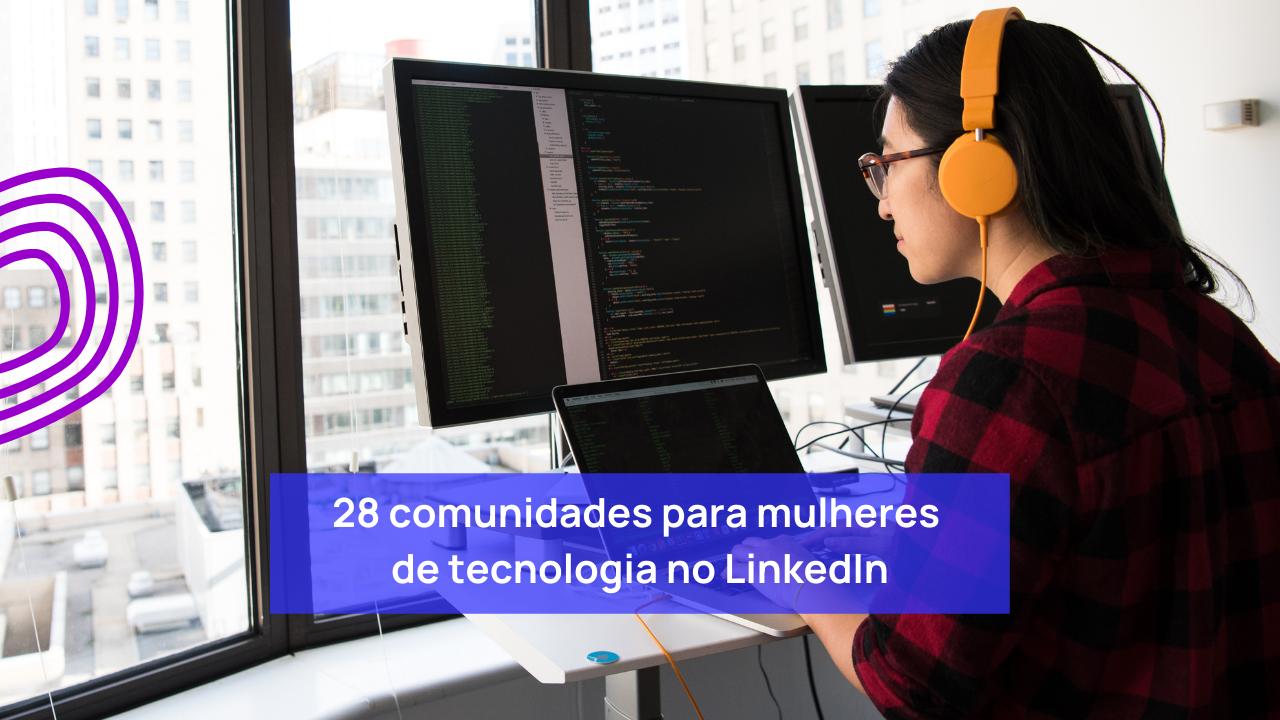 28 comunidades para mulheres de tecnologia no LinkedIn