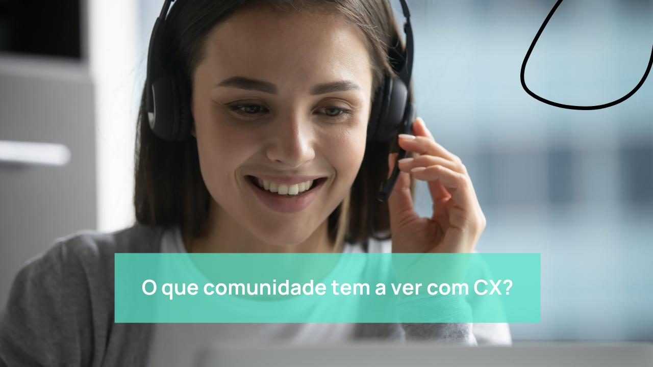O que comunidade tem a ver com CX