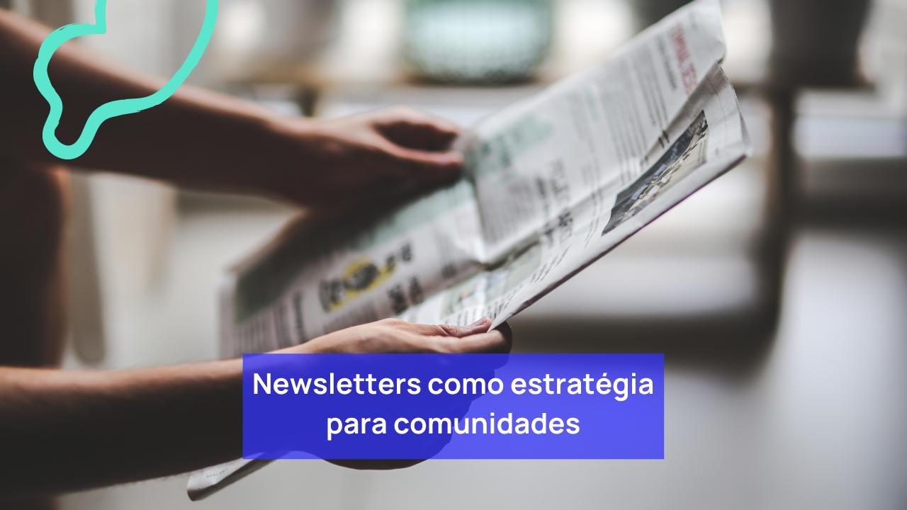 Newsletters como estratégia para Comunidades