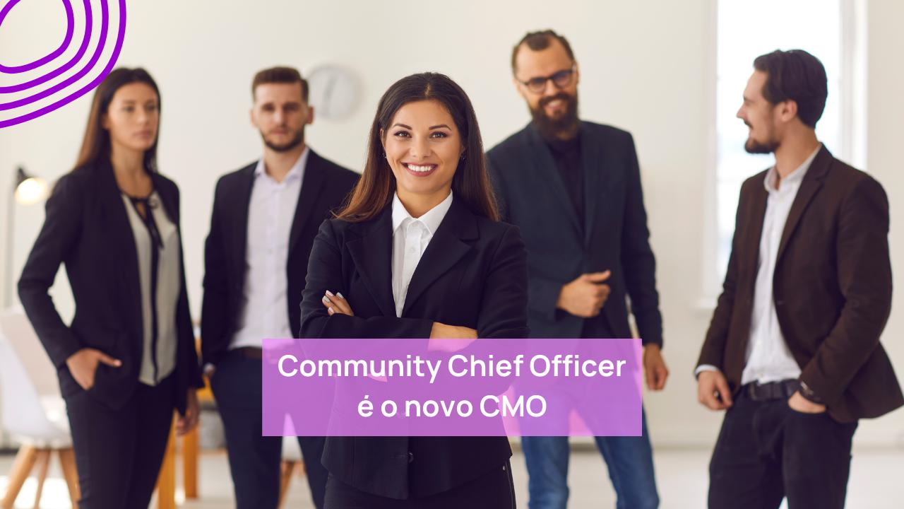 Community Chief Officer é o novo CMO
