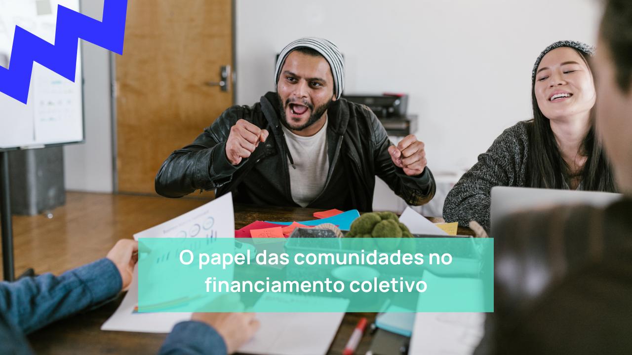 papel das comunidades no financiamento coletivo