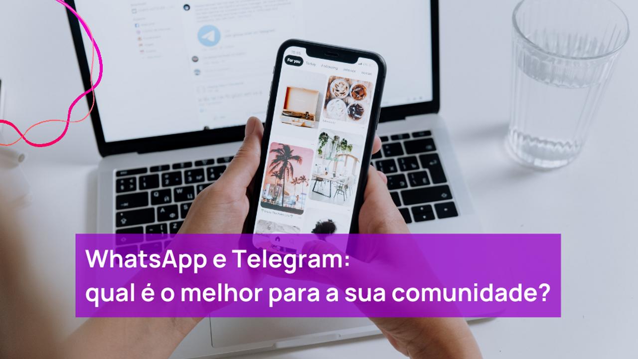 Whatsapp e Telegram: qual é o melhor para sua comunidade?