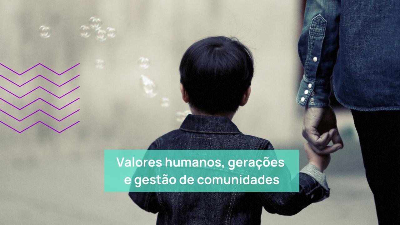 Valores humanos, gerações e gestão de comunidades