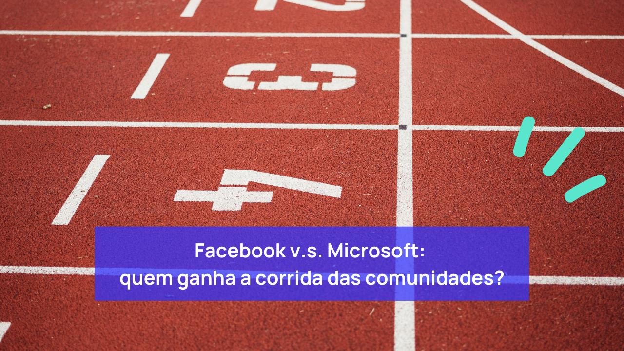 Facebook v.s. Microsoft: quem ganha a corrida das comunidades?