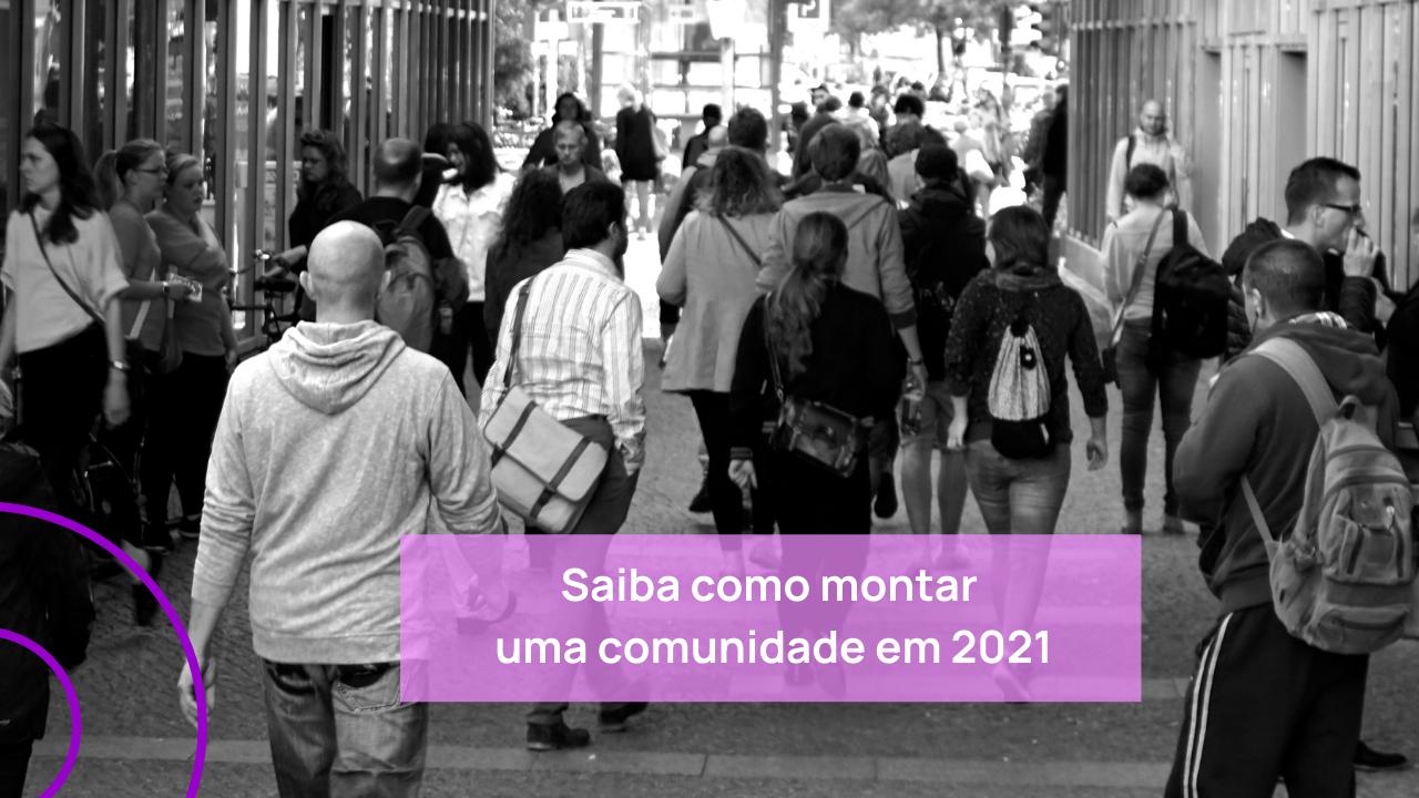 Como montar uma comunidade em 2021