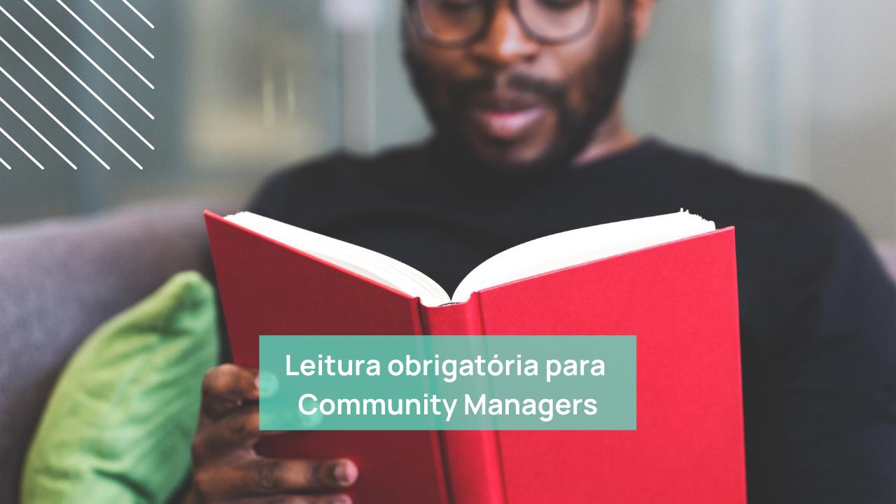 Leitura obrigatória para Community Managers