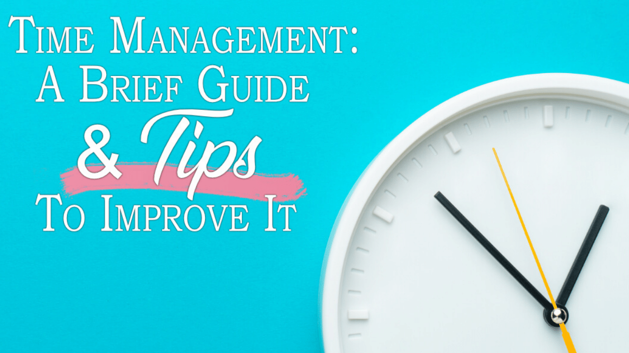 Time Management: A Brief Guide & Tips to Improve It