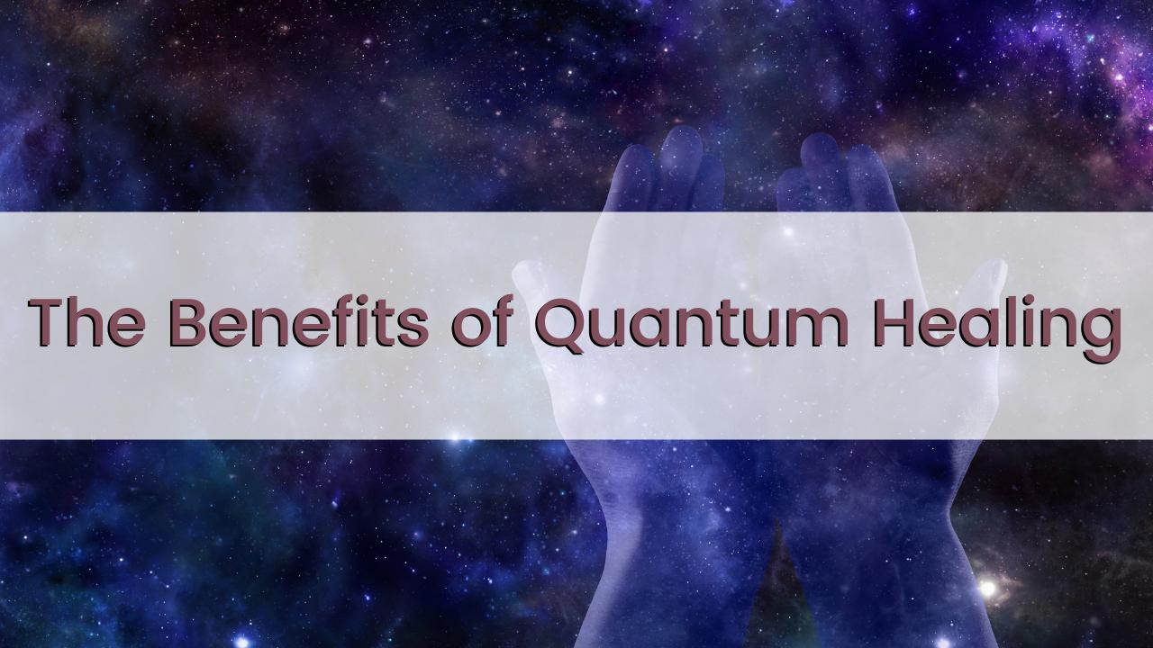 Benefits of Quantum Healing