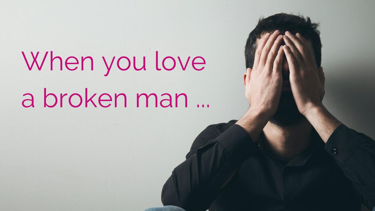 When you love a broken man ...