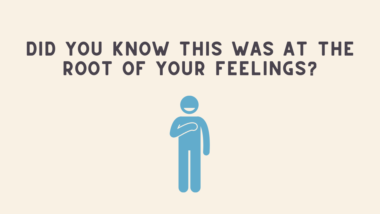 Did you know this was at the root of your feelings?