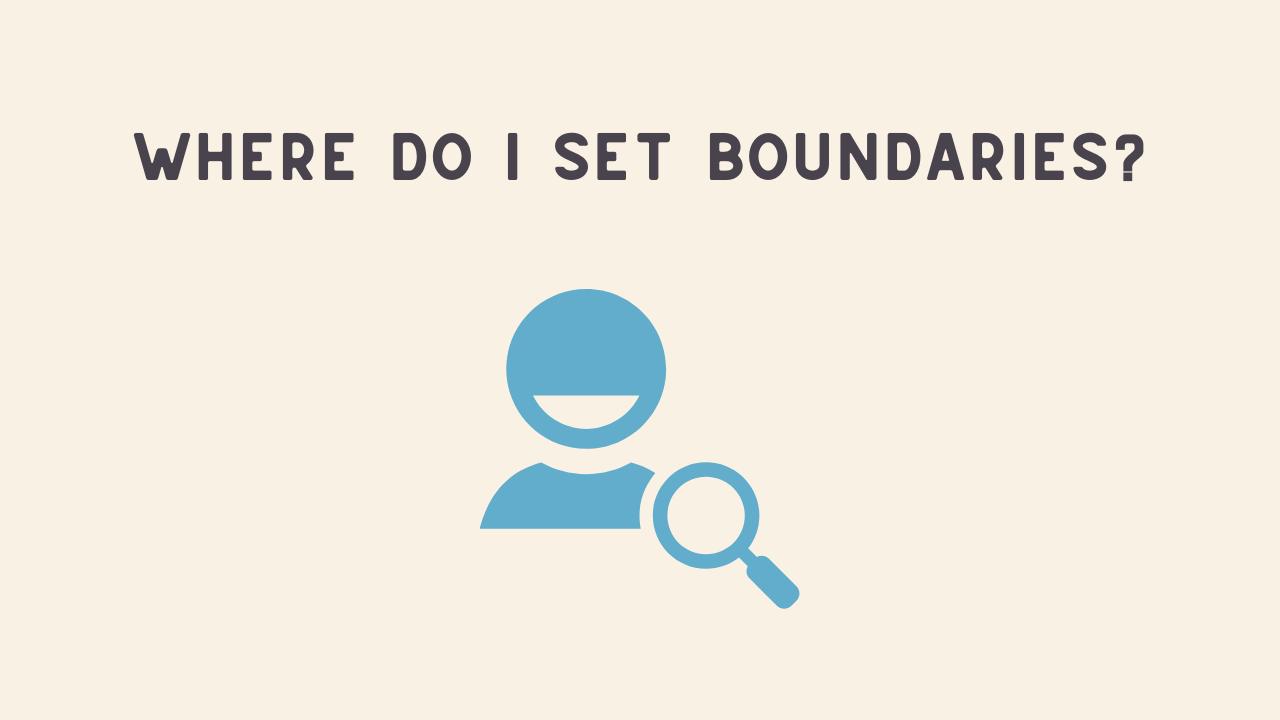 Where Do I Set Boundaries?