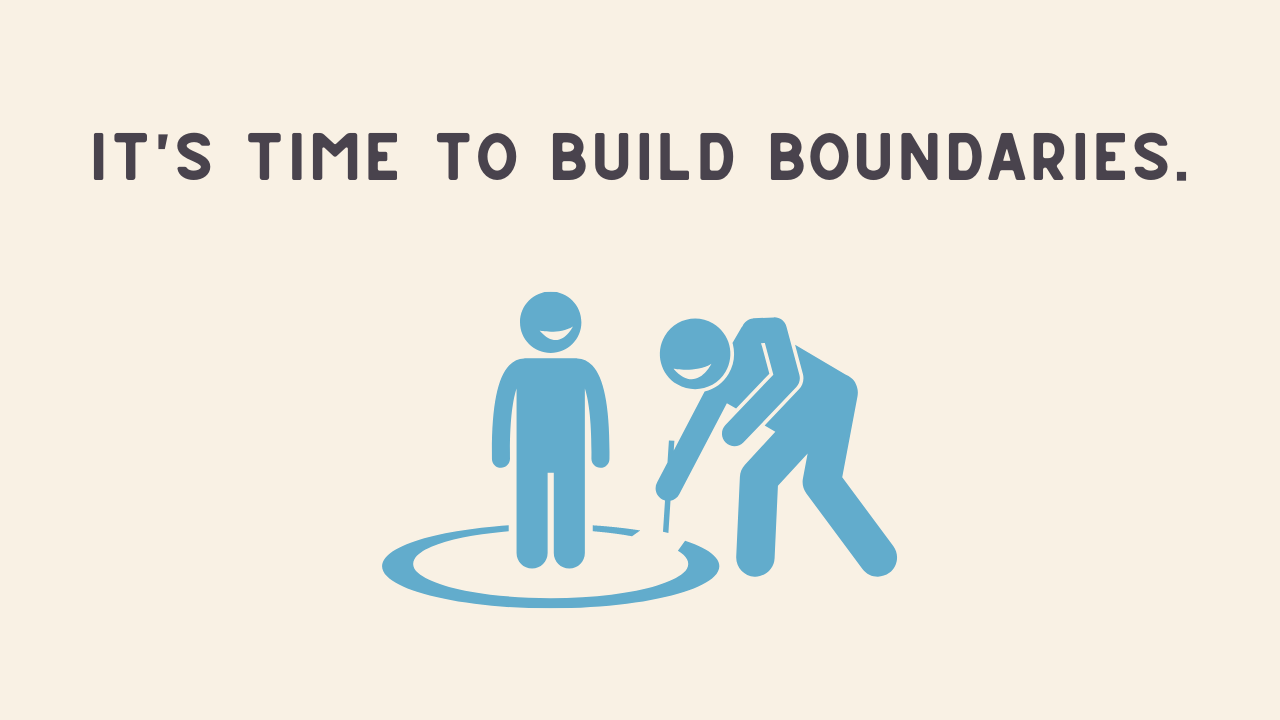 It's Time to Build Boundaries.
