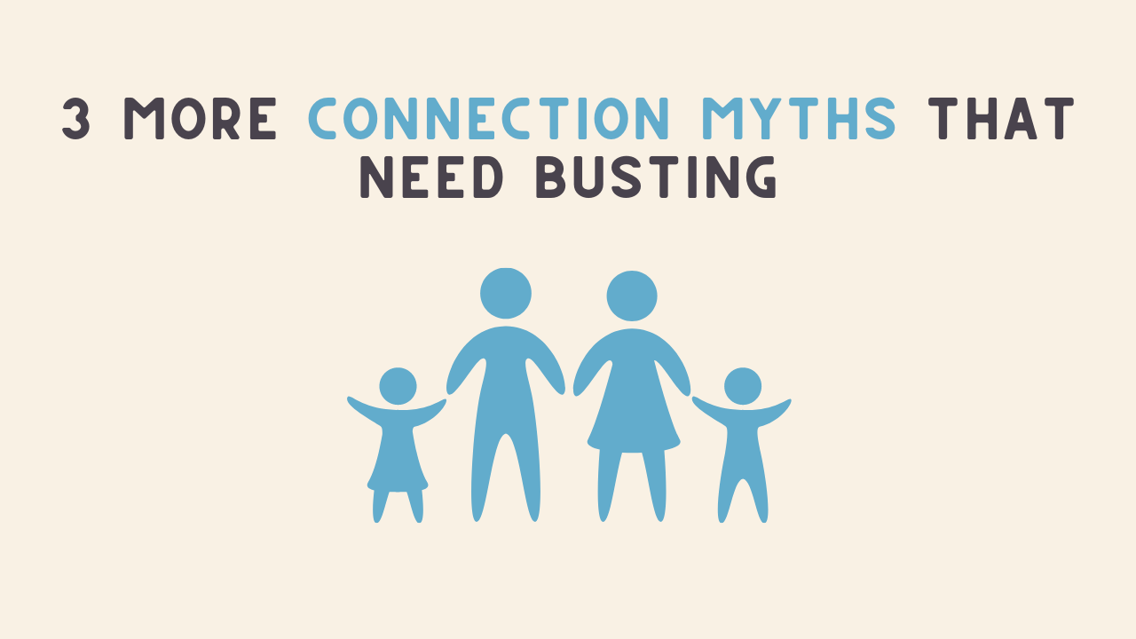 3 More Connection Myths that Need Busting