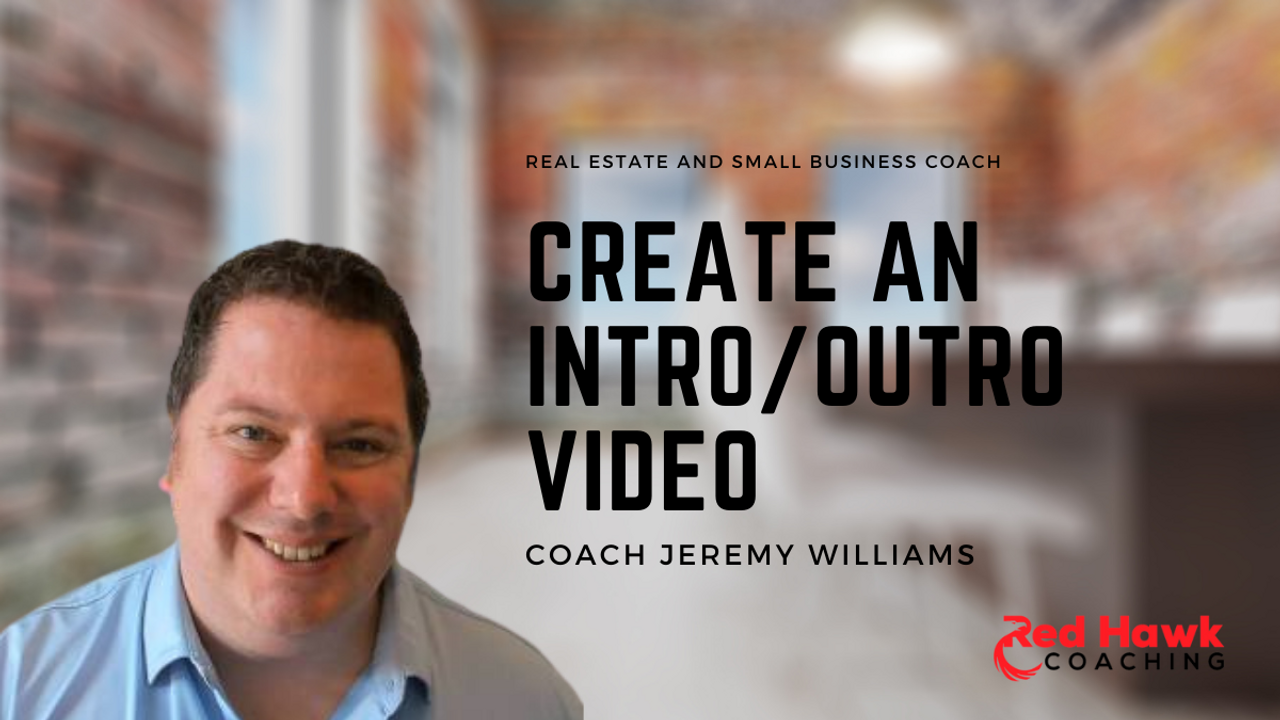 Jeremy Williams Red Hawk Coaching Real Estate and Small Business Coach Create Intro Outro Video