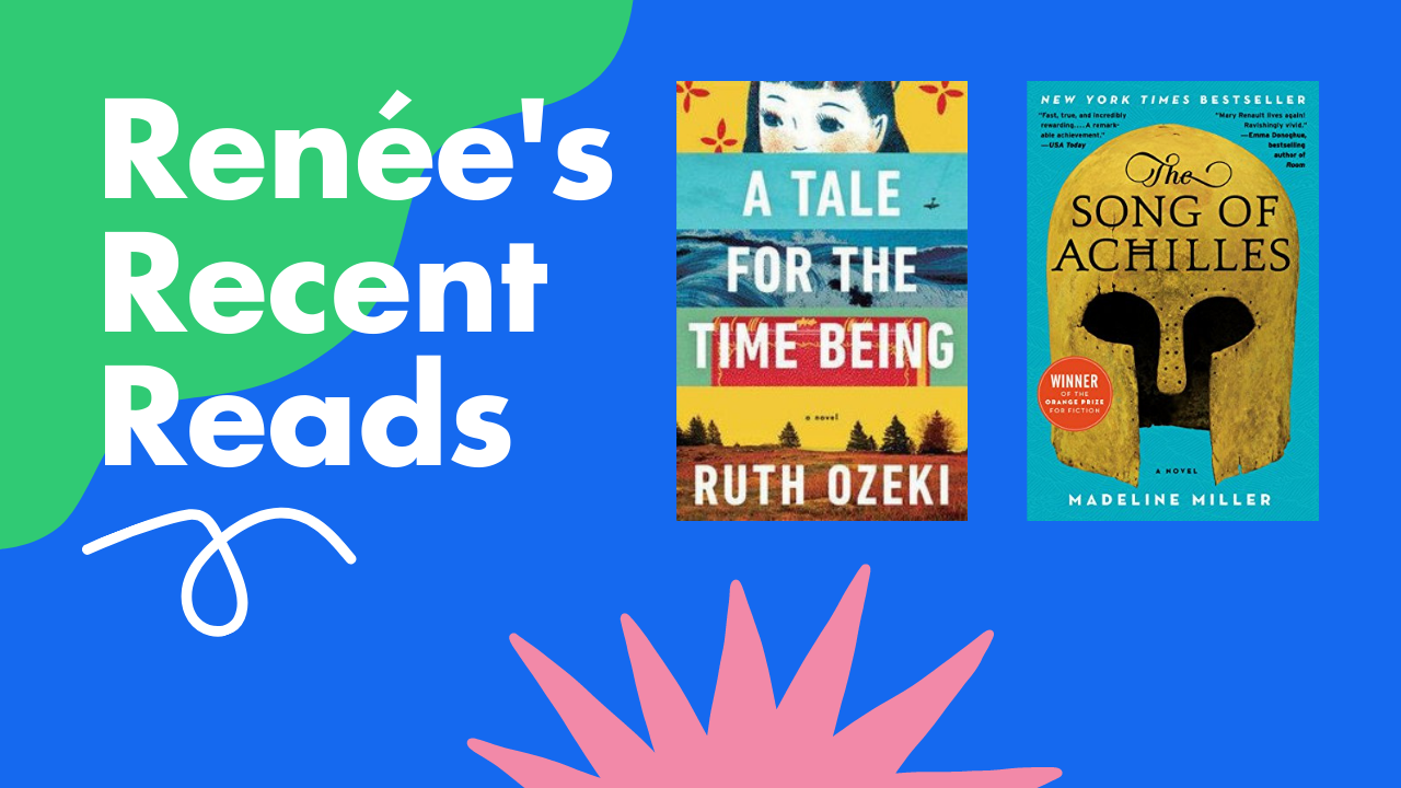 Renée's Recent Reads: A Tale for the Time Being and The Song of Achilles