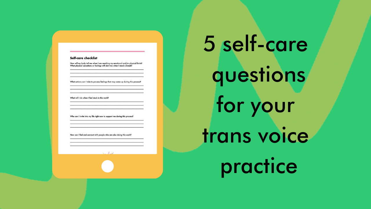 5 self-care questions for your trans voice practice