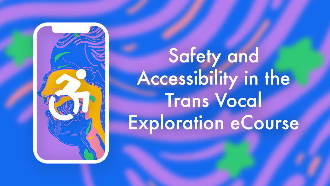 Safety and Accessibility in the Trans Vocal Exploration eCourse