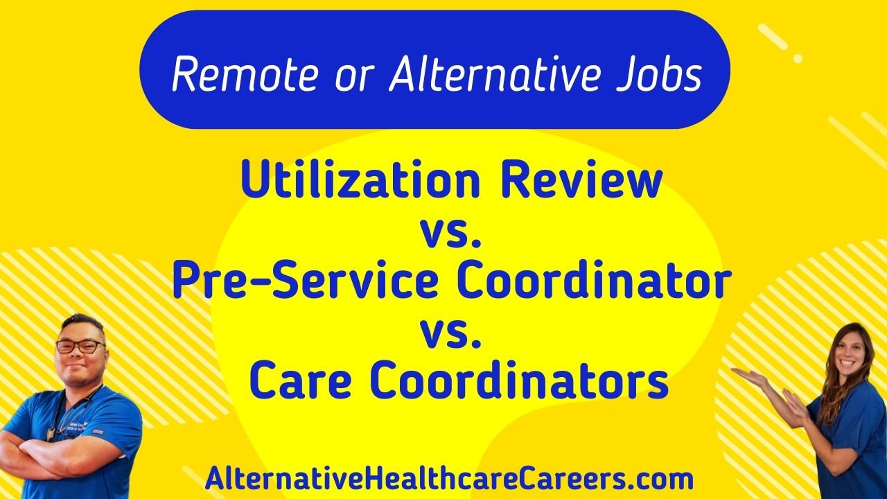 Utilization Review versus Pre-Service Coordinator versus Care Coordinators