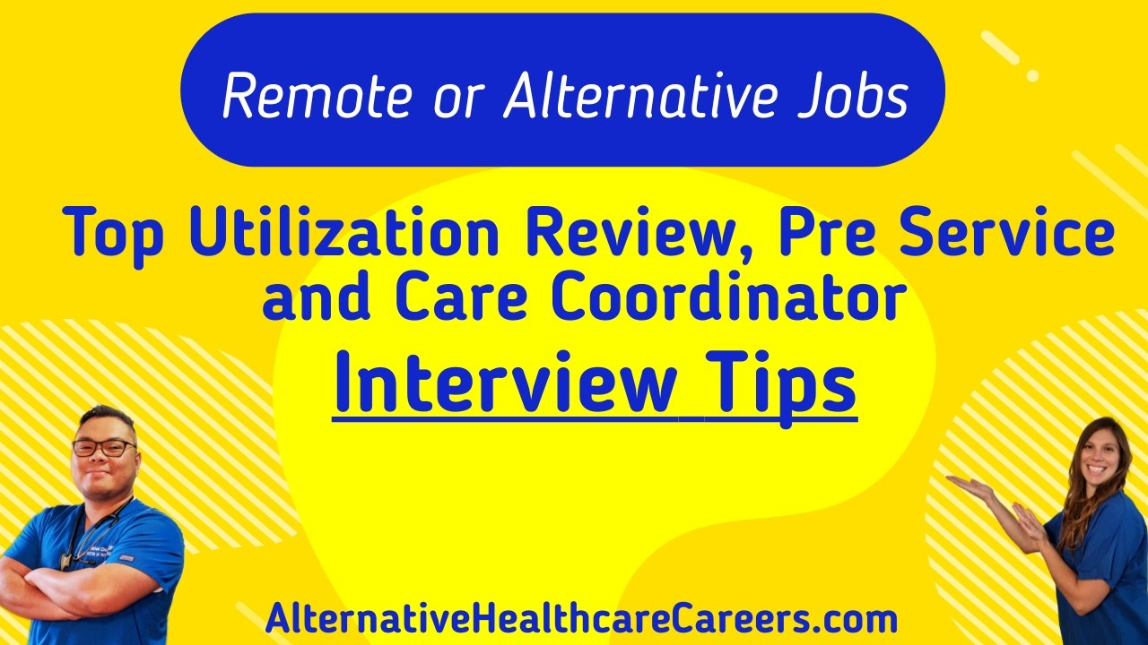 Top Utilization Review, Pre Service and Care Coordinator Interview Tips