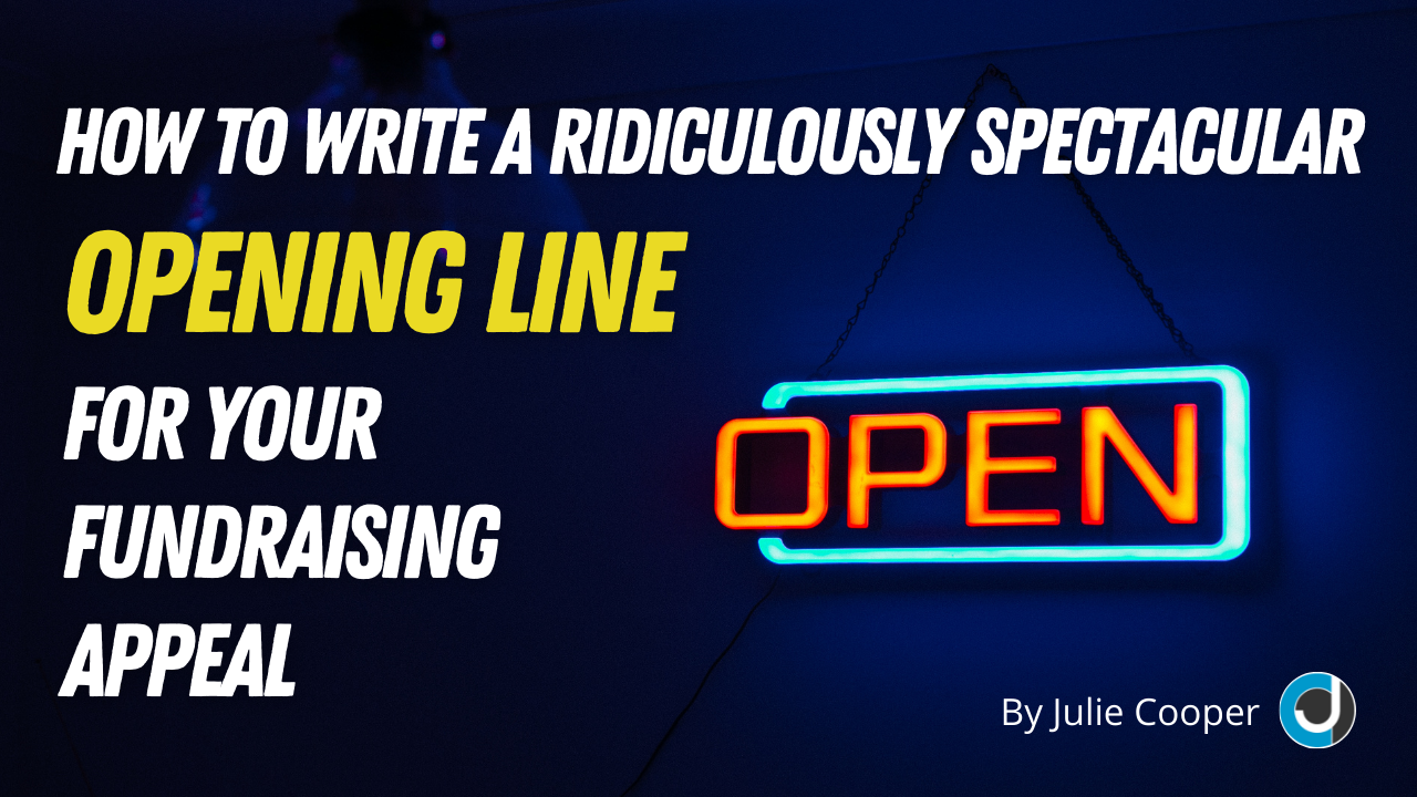a lit up open sign in a shop with the words How To Write a Ridiculously Spectacular Opening Line for Your Fundraising Appeal