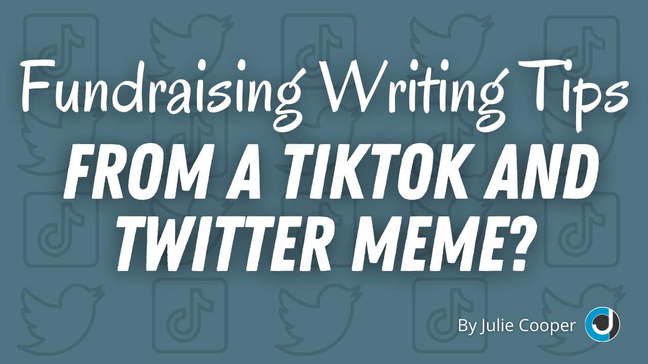 Fundraising Writing Tips From a TikTok and Twitter Meme?