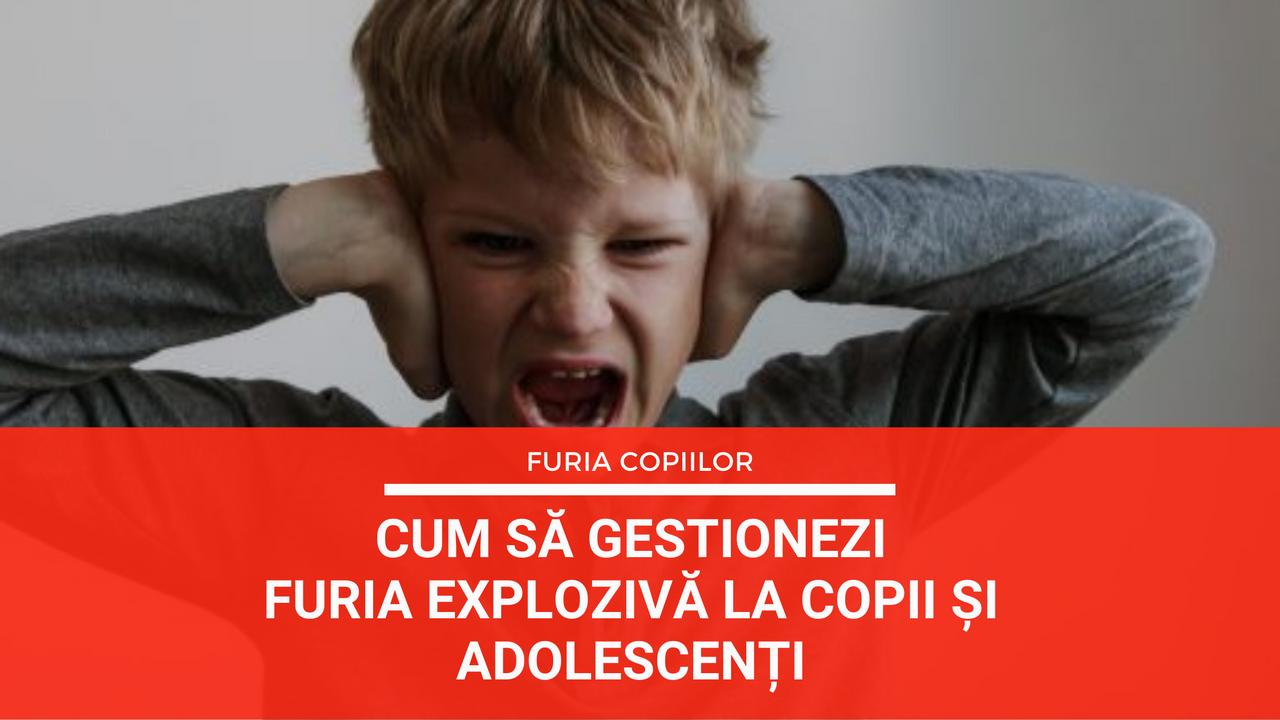 cum să gestionezi furia explozivă la copii și adolescenți