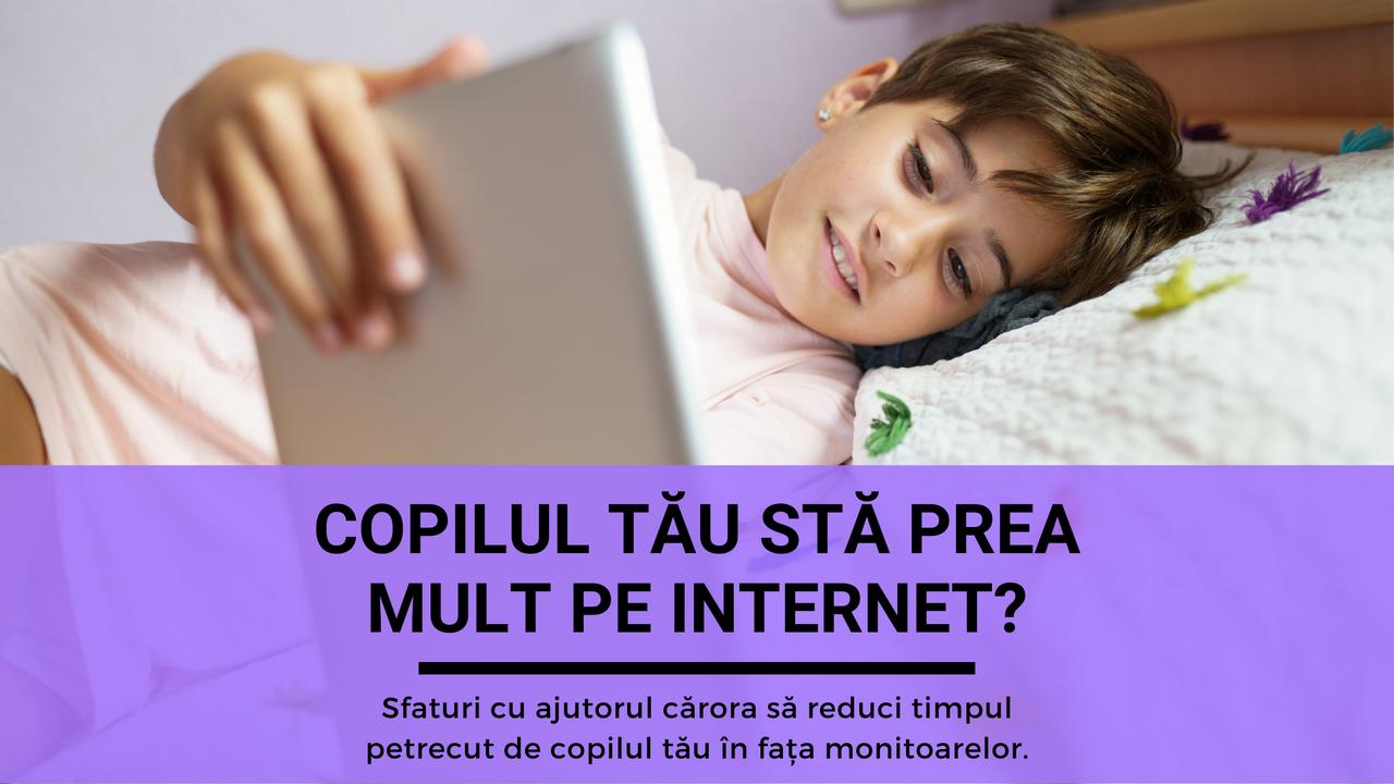 Copilul tău stă prea mult pe internet?