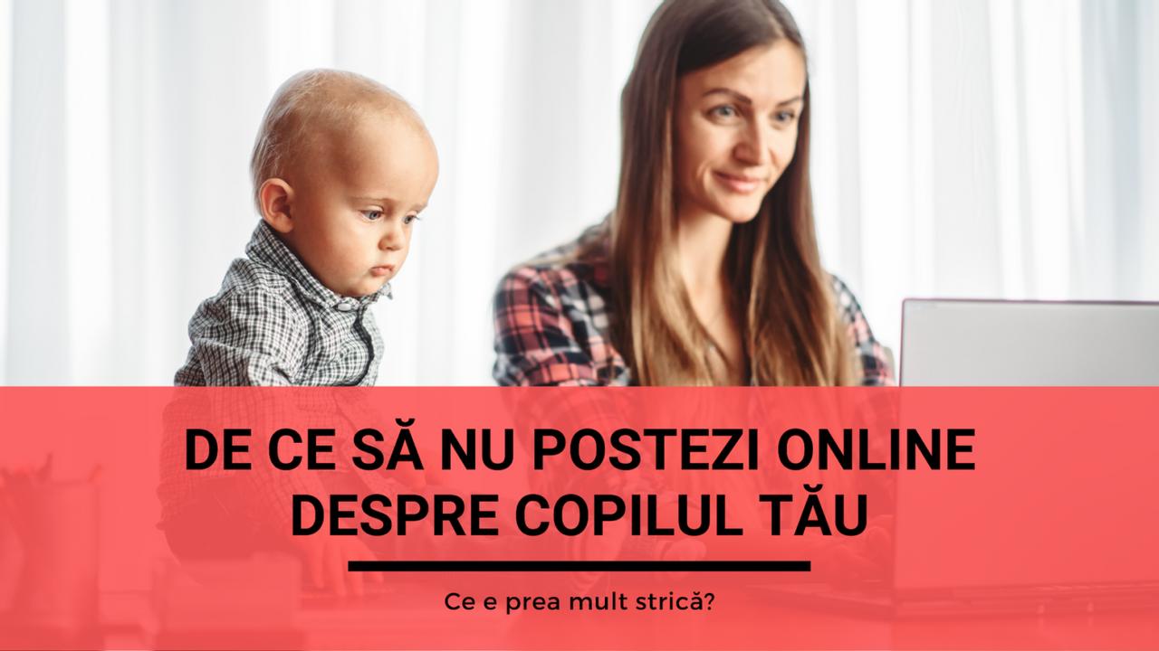 De ce să nu postezi online despre copilul tău