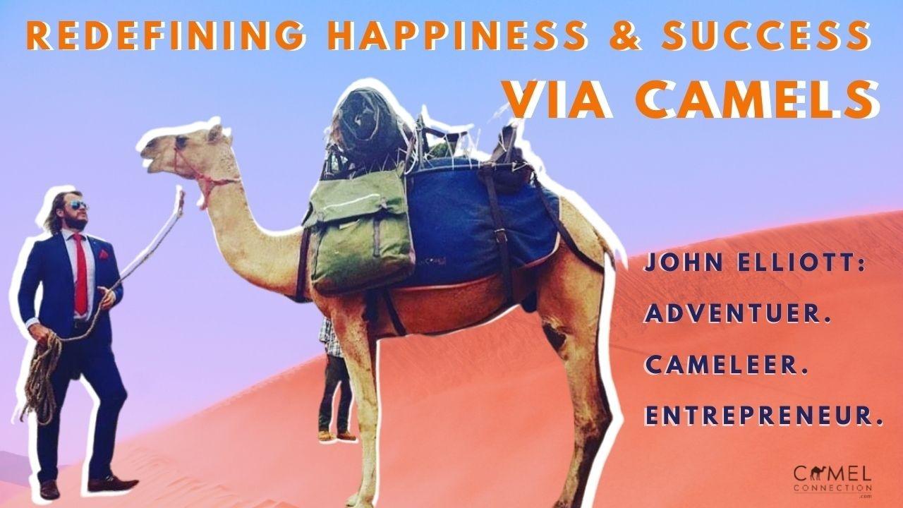 Redefining Happiness & Success via Camels: John Elliott Interview