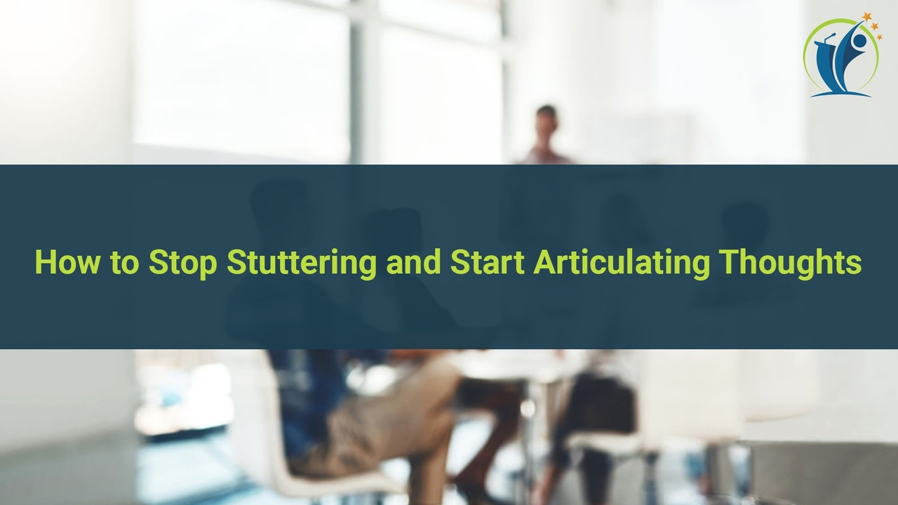 How to Stop Stuttering and Start Articulating Thoughts