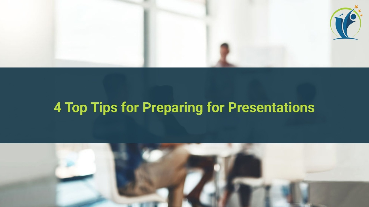4 Top Tips for Preparing for Presentations