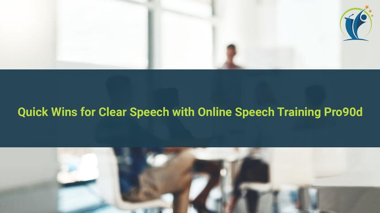 Quick Wins for Clear Speech with Online Speech Training Pro90d