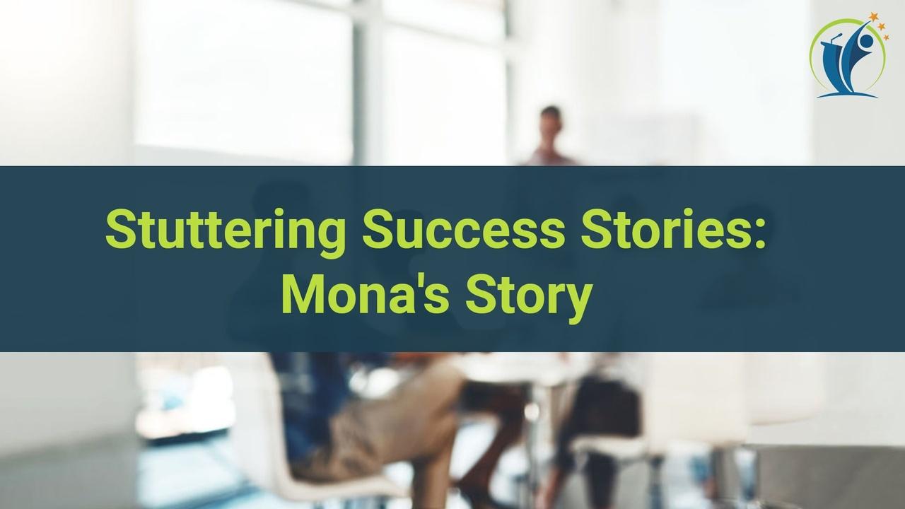 Stuttering Success Story: Mona's Story