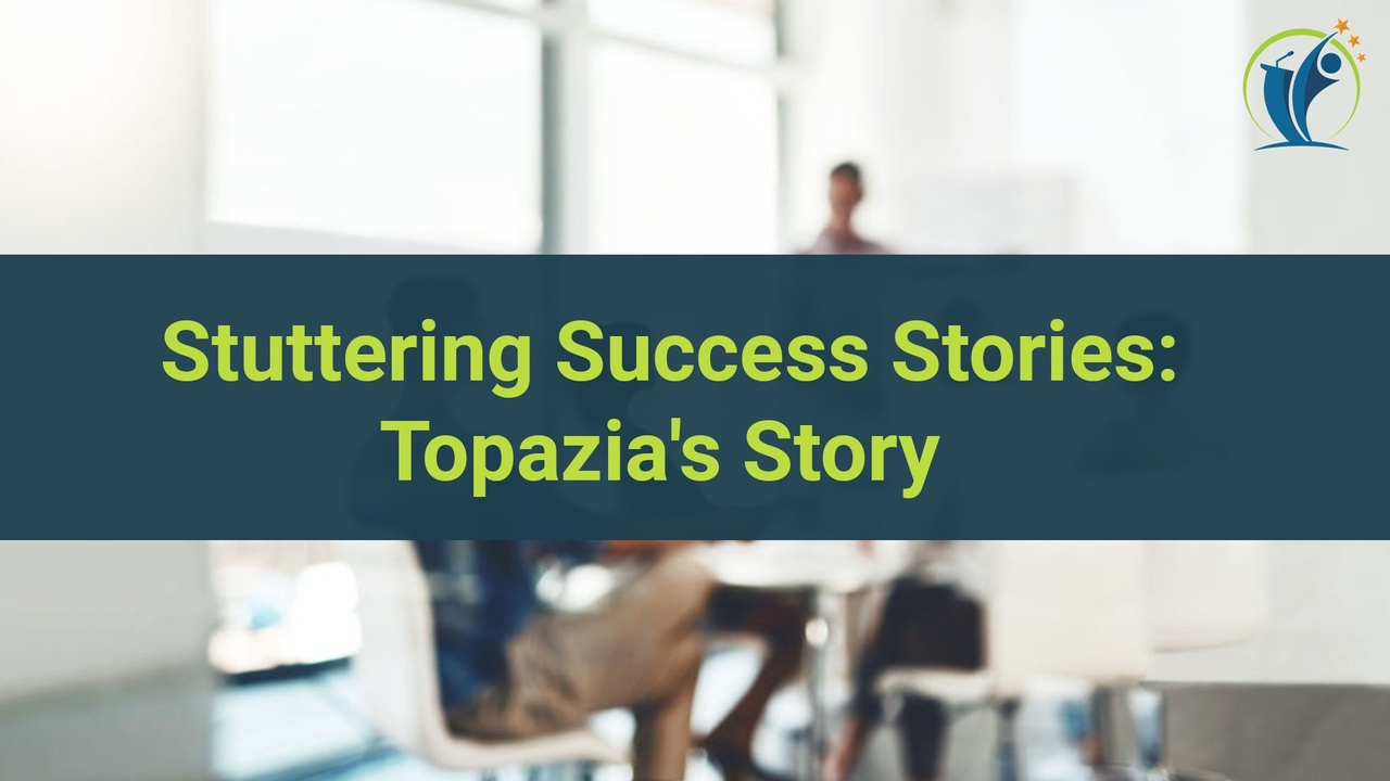 Stuttering Success Story: Topazia's Story
