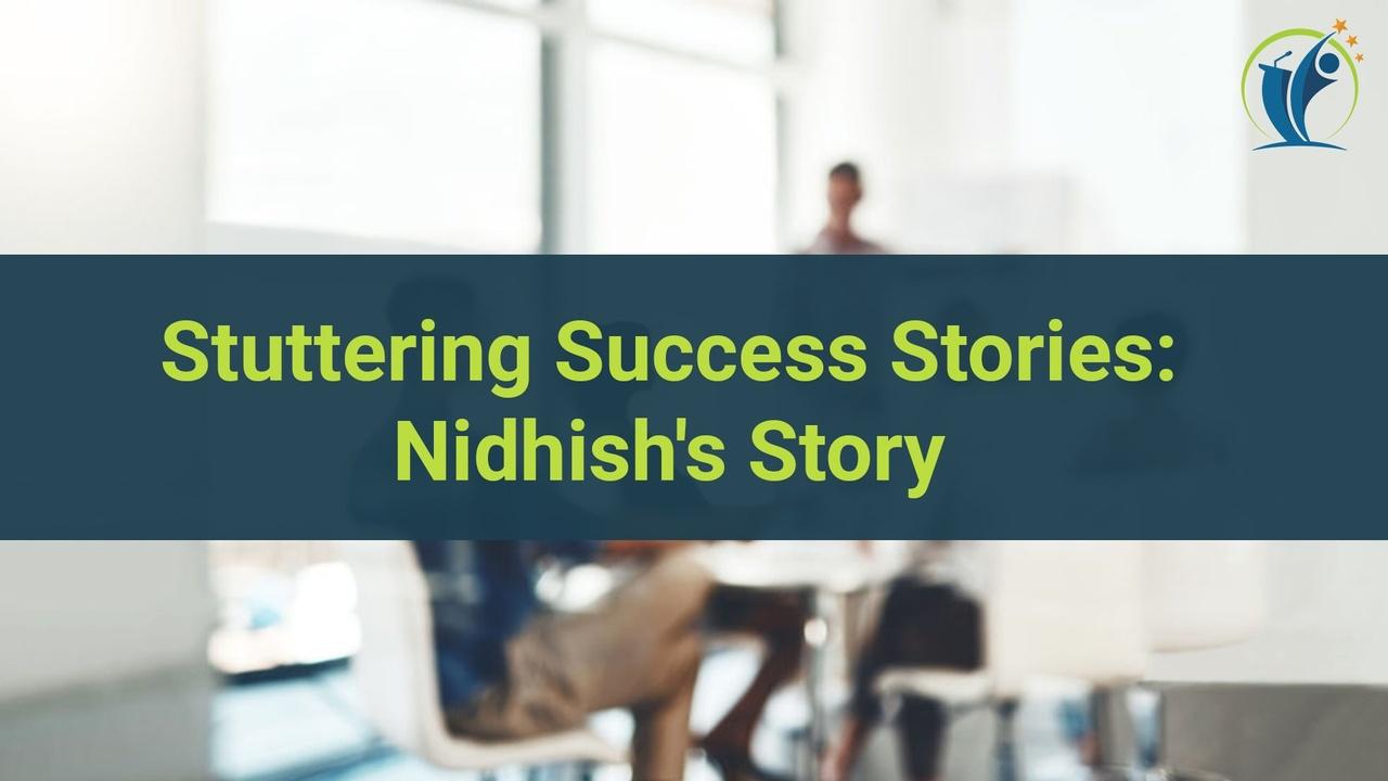 Stuttering Success Story: Nidhish's Story