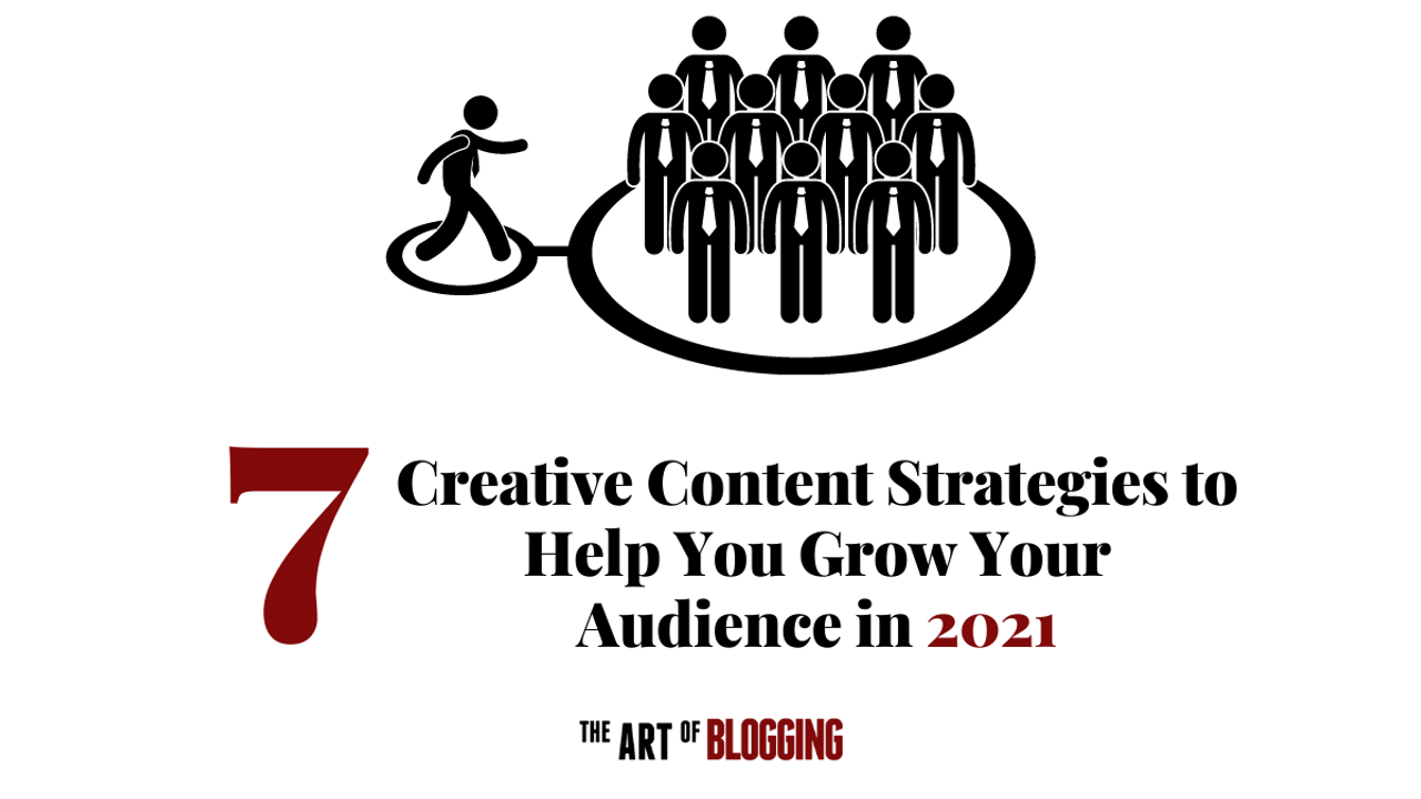 7 Creative Content Strategies to Help You Grow Your Audience in 2021