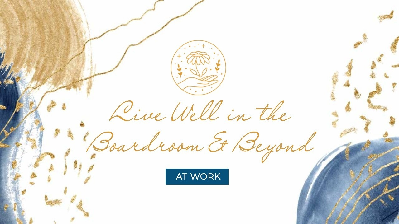 Live Well in the Boardroom and Beyond at Work