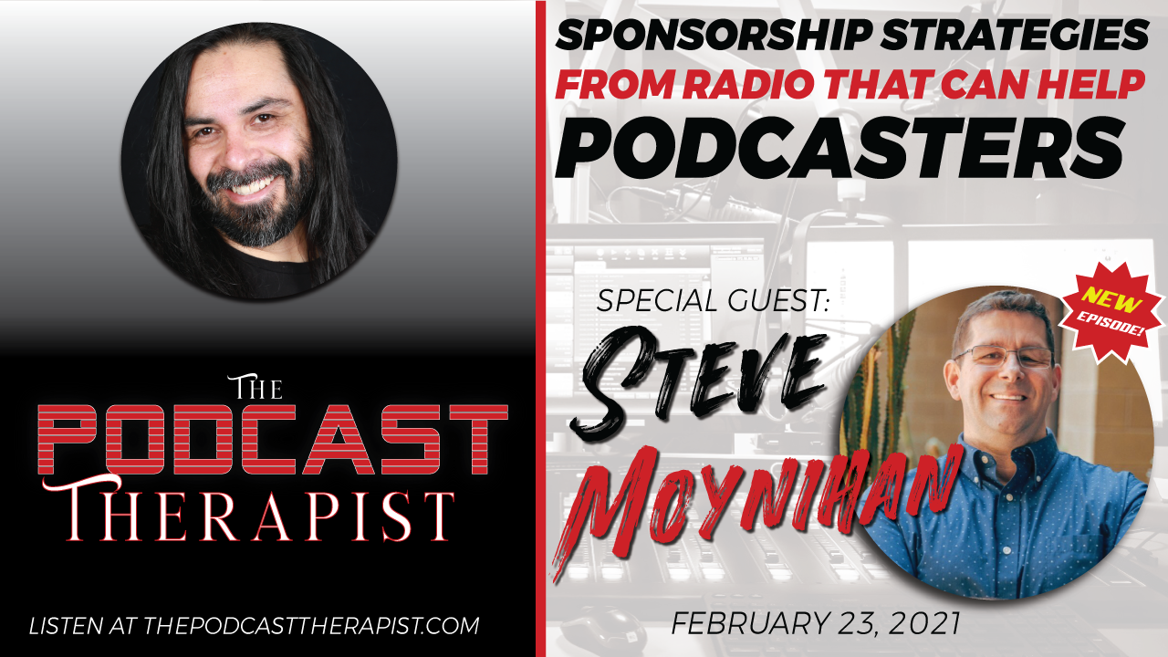 Sponsorship Strategies From Radio That Can Help Podcasters Who Want To Monetize featuring Steve Moynihan