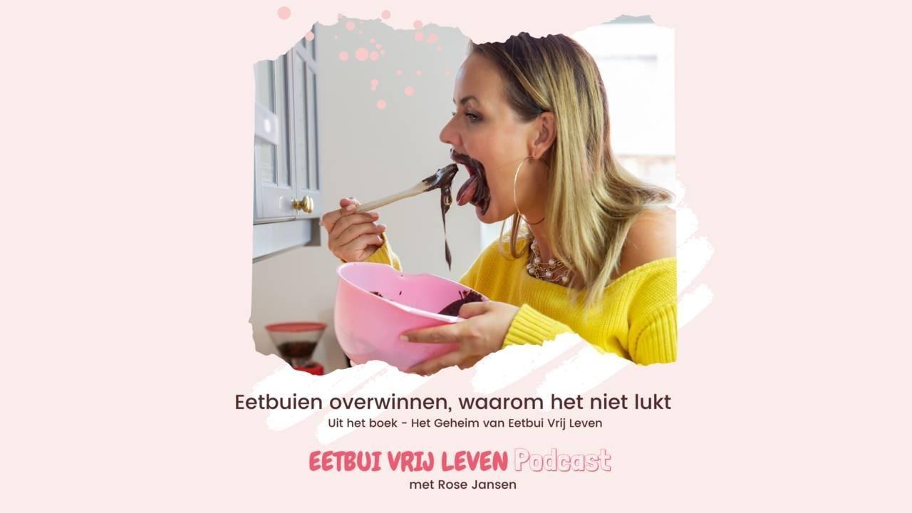 Foto van Rose Jansen die een eetbui heeft en titel tekst van de 'Eetbui Vrij Leven Podcast': 'Eetbuien overwinnen, waarom het niet lukt'